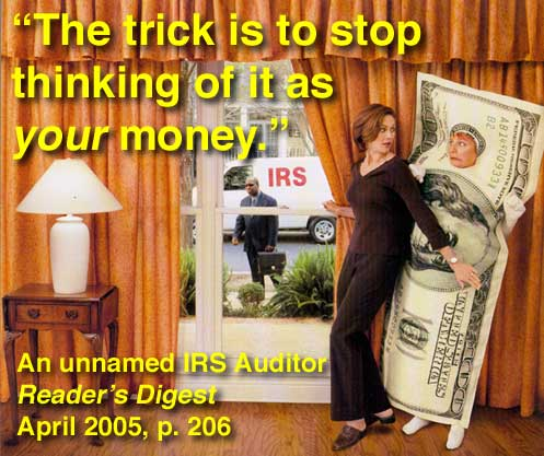 The trick is to stop thinking of it as your money, IRS Auditor